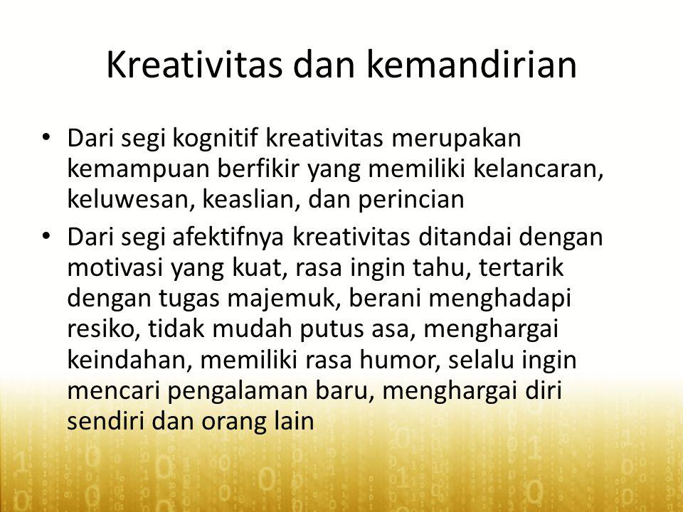Kreativitas dan kemandirian • Dari segi kognitif kreativitas merupakan kemampuan berfikir yang memiliki kelancaran, keluwesan, keaslian, dan perincian