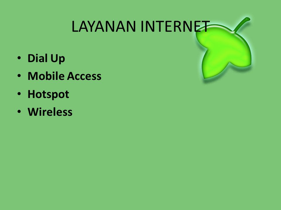 LAYANAN INTERNET • Dial Up • Mobile Access • Hotspot • Wireless