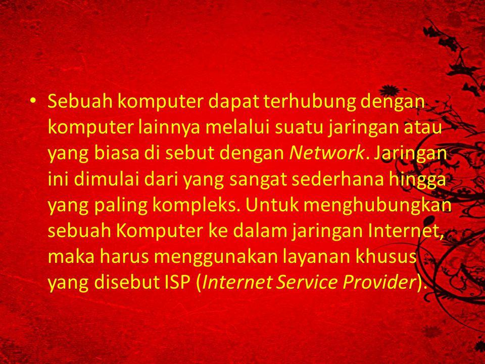 • Sebuah komputer dapat terhubung dengan komputer lainnya melalui suatu jaringan atau yang biasa di sebut dengan Network.