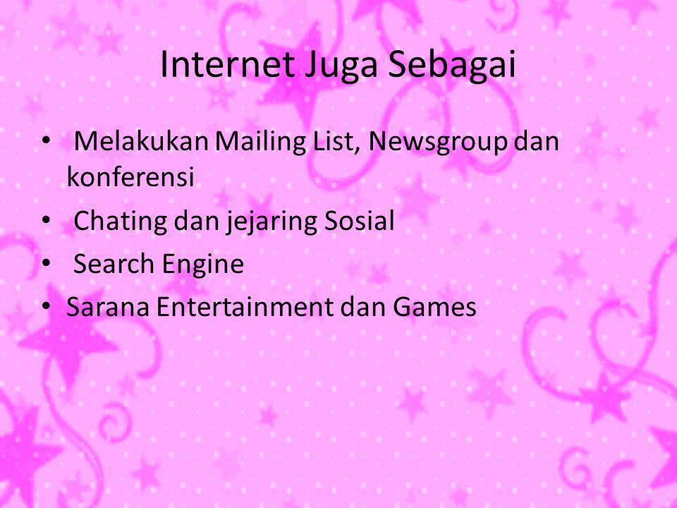 Internet Juga Sebagai • Melakukan Mailing List, Newsgroup dan konferensi • Chating dan jejaring Sosial • Search Engine • Sarana Entertainment dan Games