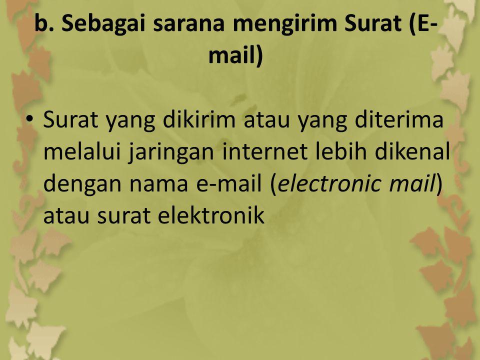 b. Sebagai sarana mengirim Surat (E- mail) • Surat yang dikirim atau yang diterima melalui jaringan internet lebih dikenal dengan nama e-mail (electro