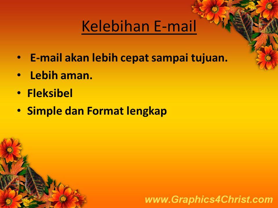 Kelebihan E-mail • E-mail akan lebih cepat sampai tujuan.