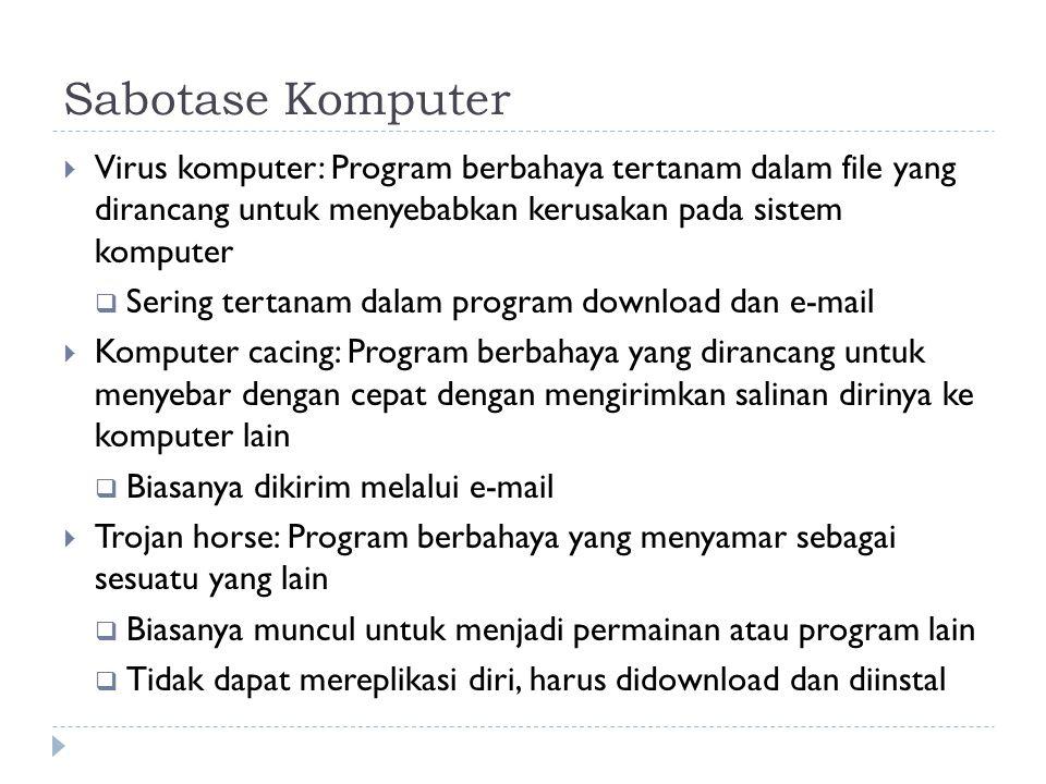 Sabotase Komputer  Virus komputer: Program berbahaya tertanam dalam file yang dirancang untuk menyebabkan kerusakan pada sistem komputer  Sering ter