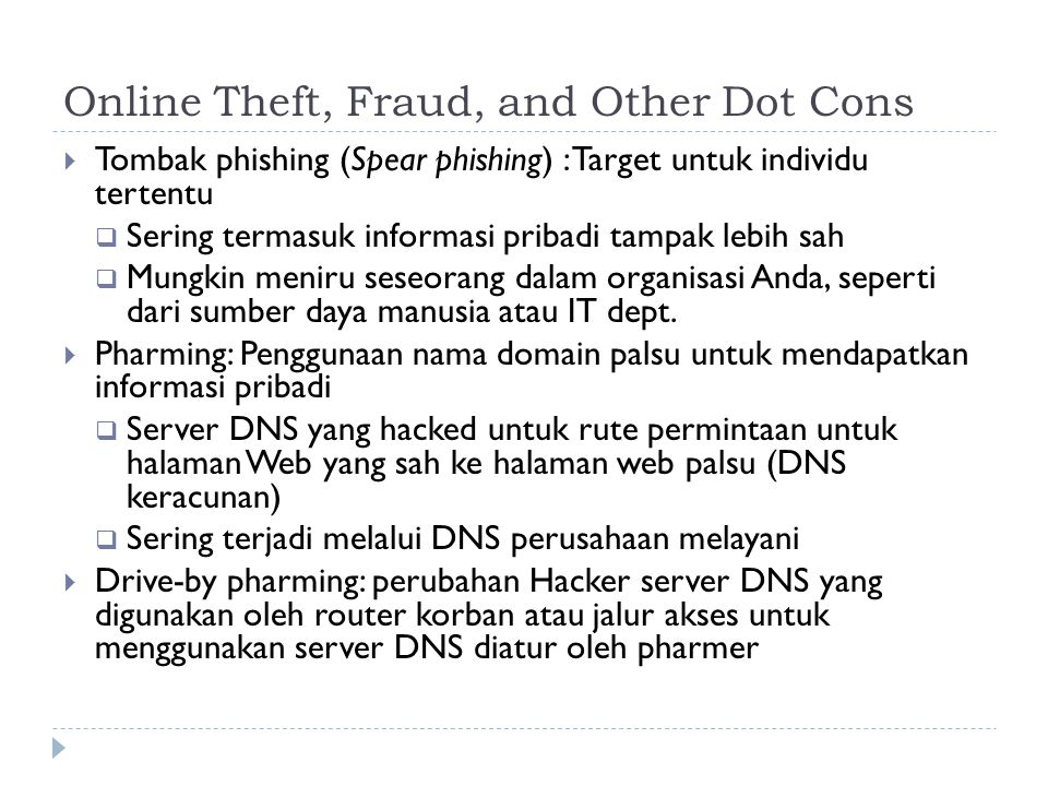 Online Theft, Fraud, and Other Dot Cons  Tombak phishing (Spear phishing) : Target untuk individu tertentu  Sering termasuk informasi pribadi tampak