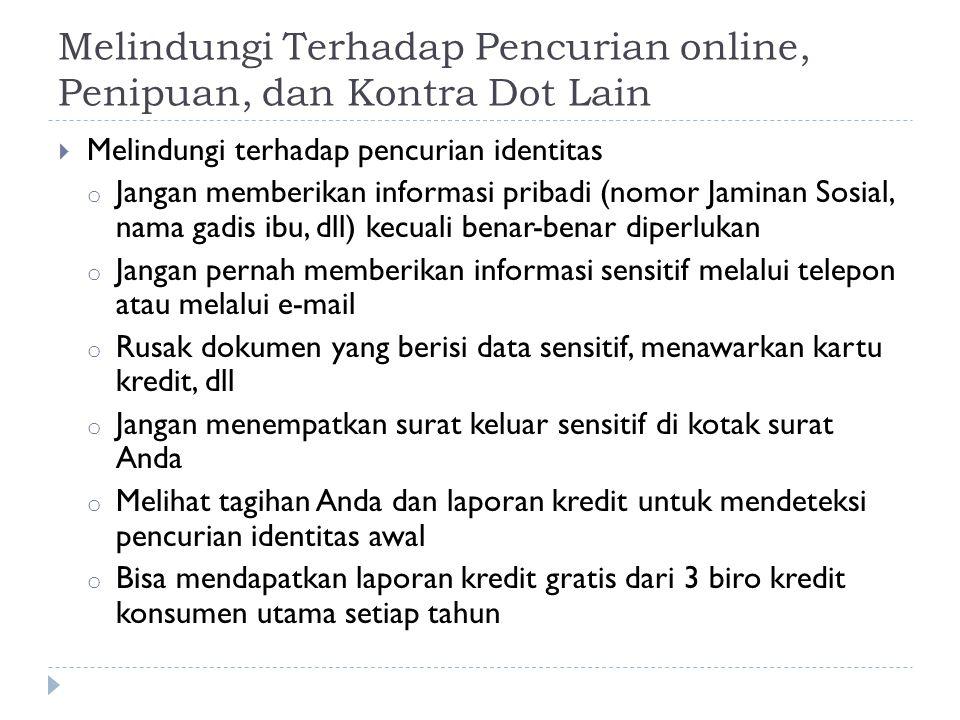 Melindungi Terhadap Pencurian online, Penipuan, dan Kontra Dot Lain  Melindungi terhadap pencurian identitas o Jangan memberikan informasi pribadi (n