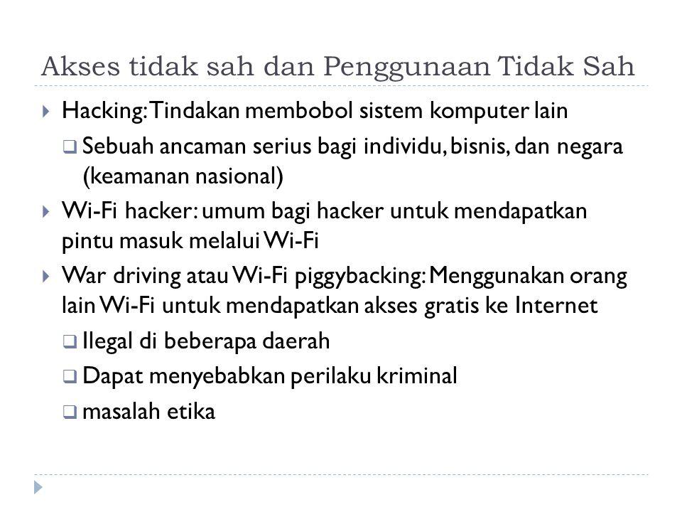 Akses tidak sah dan Penggunaan Tidak Sah  Hacking: Tindakan membobol sistem komputer lain  Sebuah ancaman serius bagi individu, bisnis, dan negara (