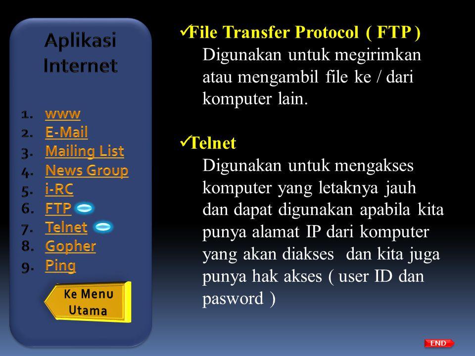  File Transfer Protocol ( FTP ) Digunakan untuk megirimkan atau mengambil file ke / dari komputer lain.  Telnet Digunakan untuk mengakses komputer y