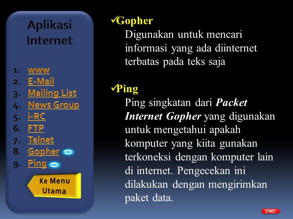  Gopher Digunakan untuk mencari informasi yang ada diinternet terbatas pada teks saja  Ping Ping singkatan dari Packet Internet Gopher yang digunaka