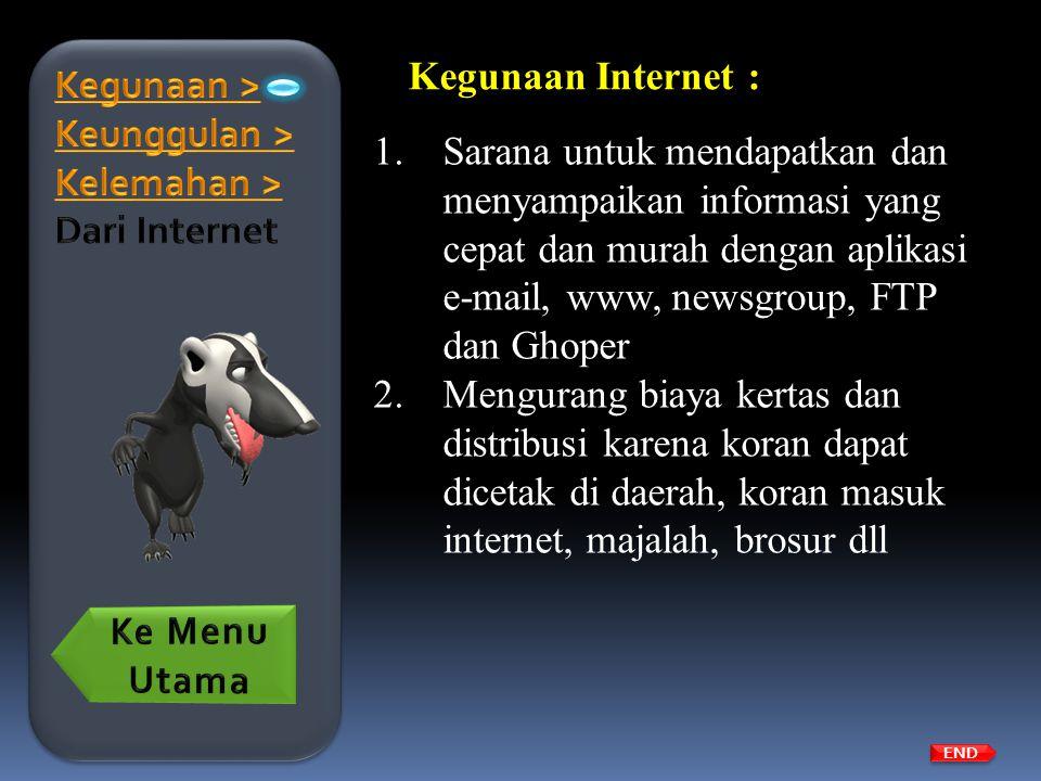 1.Sarana untuk mendapatkan dan menyampaikan informasi yang cepat dan murah dengan aplikasi e-mail, www, newsgroup, FTP dan Ghoper 2.Mengurang biaya ke