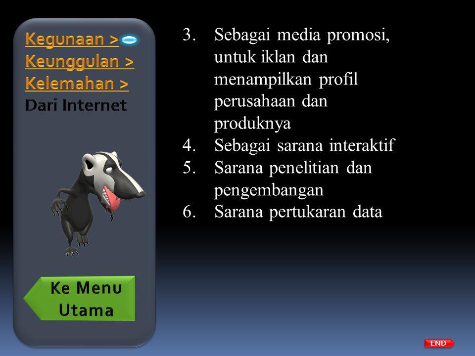 3.Sebagai media promosi, untuk iklan dan menampilkan profil perusahaan dan produknya 4.Sebagai sarana interaktif 5.Sarana penelitian dan pengembangan