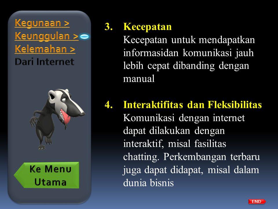 3.Kecepatan Kecepatan untuk mendapatkan informasidan komunikasi jauh lebih cepat dibanding dengan manual 4.Interaktifitas dan Fleksibilitas Komunikasi