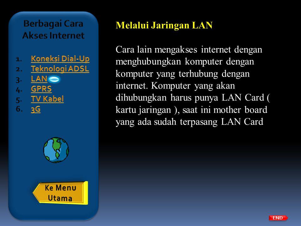 Melalui Jaringan LAN Cara lain mengakses internet dengan menghubungkan komputer dengan komputer yang terhubung dengan internet. Komputer yang akan dih