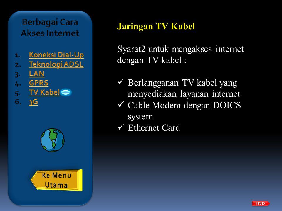 Jaringan TV Kabel Syarat2 untuk mengakses internet dengan TV kabel :  Berlangganan TV kabel yang menyediakan layanan internet  Cable Modem dengan DO