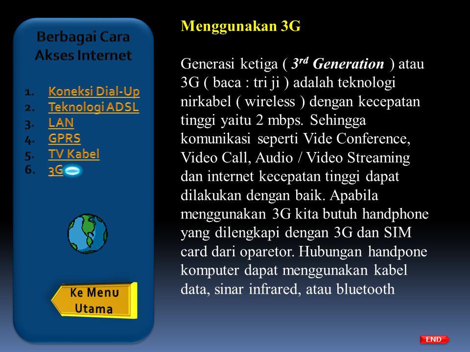 Menggunakan 3G Generasi ketiga ( 3 rd Generation ) atau 3G ( baca : tri ji ) adalah teknologi nirkabel ( wireless ) dengan kecepatan tinggi yaitu 2 mb