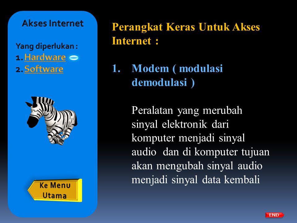 Perangkat Keras Untuk Akses Internet : 1.Modem ( modulasi demodulasi ) Peralatan yang merubah sinyal elektronik dari komputer menjadi sinyal audio dan