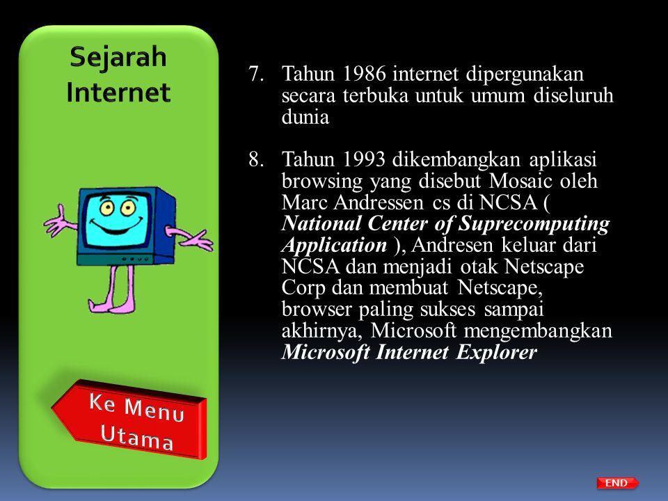 7.Tahun 1986 internet dipergunakan secara terbuka untuk umum diseluruh dunia 8.Tahun 1993 dikembangkan aplikasi browsing yang disebut Mosaic oleh Marc
