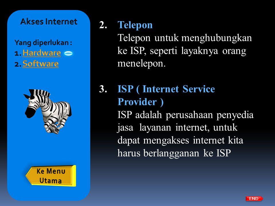 2.Telepon Telepon untuk menghubungkan ke ISP, seperti layaknya orang menelepon. 3.ISP ( Internet Service Provider ) ISP adalah perusahaan penyedia jas