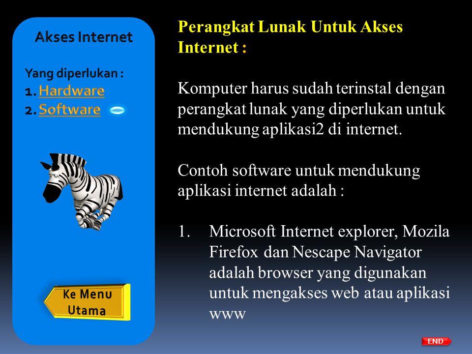 Perangkat Lunak Untuk Akses Internet : Komputer harus sudah terinstal dengan perangkat lunak yang diperlukan untuk mendukung aplikasi2 di internet. Co