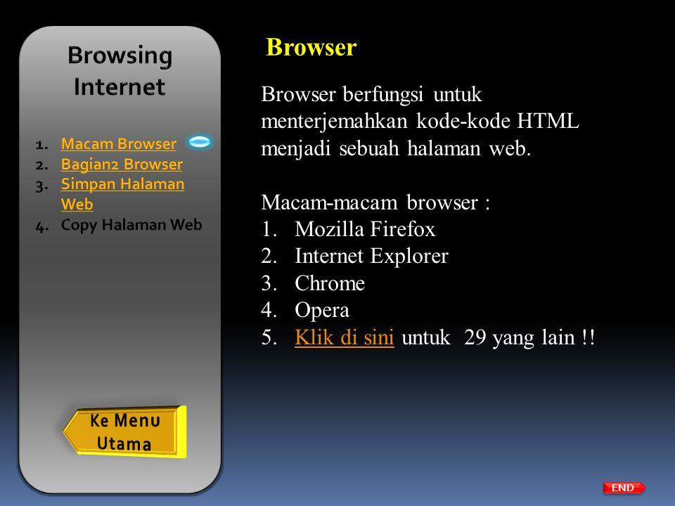 Browser berfungsi untuk menterjemahkan kode-kode HTML menjadi sebuah halaman web. Macam-macam browser : 1.Mozilla Firefox 2.Internet Explorer 3.Chrome