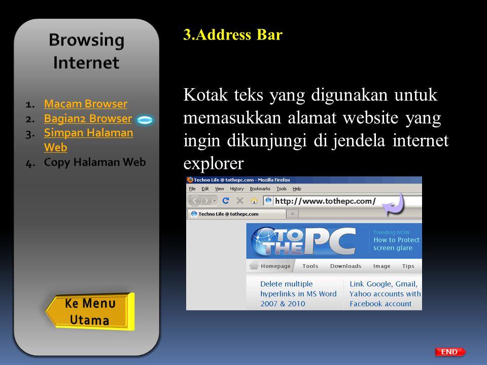 3.Address Bar Kotak teks yang digunakan untuk memasukkan alamat website yang ingin dikunjungi di jendela internet explorer END