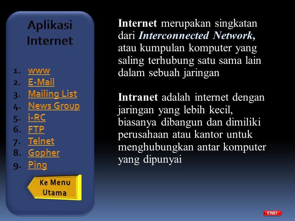 Internet merupakan singkatan dari Interconnected Network, atau kumpulan komputer yang saling terhubung satu sama lain dalam sebuah jaringan Intranet a