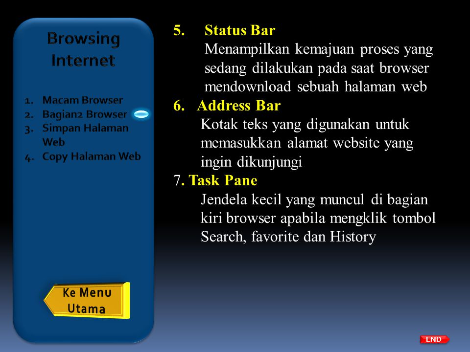 END 5.Status Bar Menampilkan kemajuan proses yang sedang dilakukan pada saat browser mendownload sebuah halaman web 6.Address Bar Kotak teks yang digu