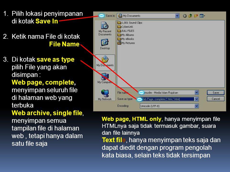 1.Pilih lokasi penyimpanan di kotak Save In 2.Ketik nama File di kotak File Name 3.Di kotak save as type pilih File yang akan disimpan : Web page, com