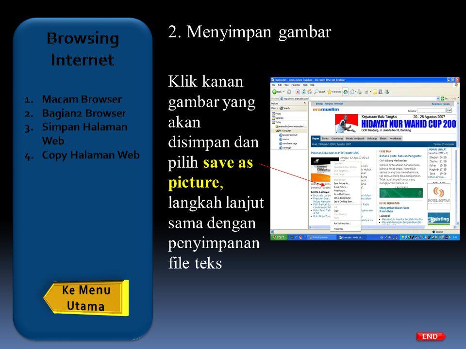 END Klik kanan gambar yang akan disimpan dan pilih save as picture, langkah lanjut sama dengan penyimpanan file teks 2.Menyimpan gambar