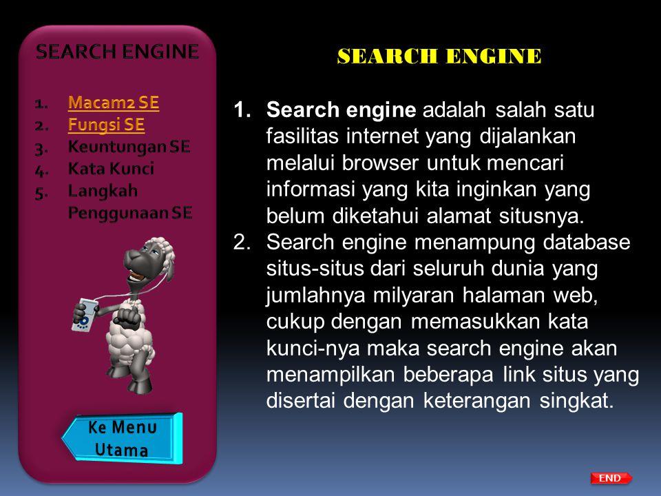 END SEARCH ENGINE 1.Search engine adalah salah satu fasilitas internet yang dijalankan melalui browser untuk mencari informasi yang kita inginkan yang