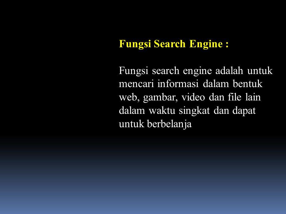 Fungsi Search Engine : Fungsi search engine adalah untuk mencari informasi dalam bentuk web, gambar, video dan file lain dalam waktu singkat dan dapat