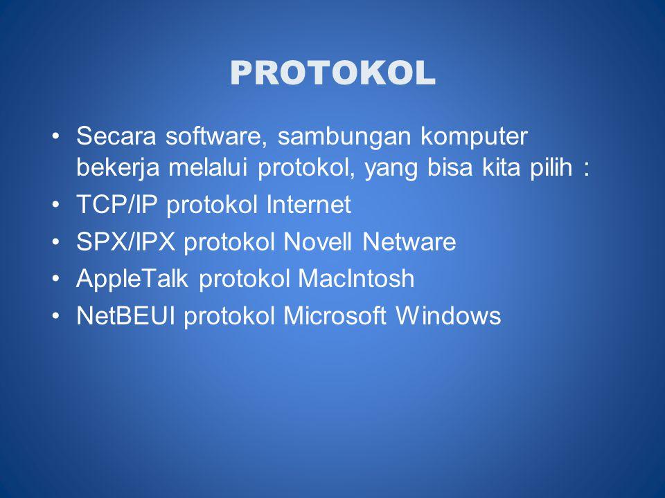 PROTOKOL •Secara software, sambungan komputer bekerja melalui protokol, yang bisa kita pilih : •TCP/IP protokol Internet •SPX/IPX protokol Novell Netware •AppleTalk protokol MacIntosh •NetBEUI protokol Microsoft Windows