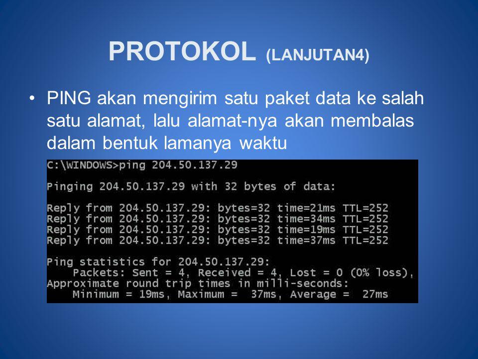 •PING akan mengirim satu paket data ke salah satu alamat, lalu alamat-nya akan membalas dalam bentuk lamanya waktu PROTOKOL (LANJUTAN4)