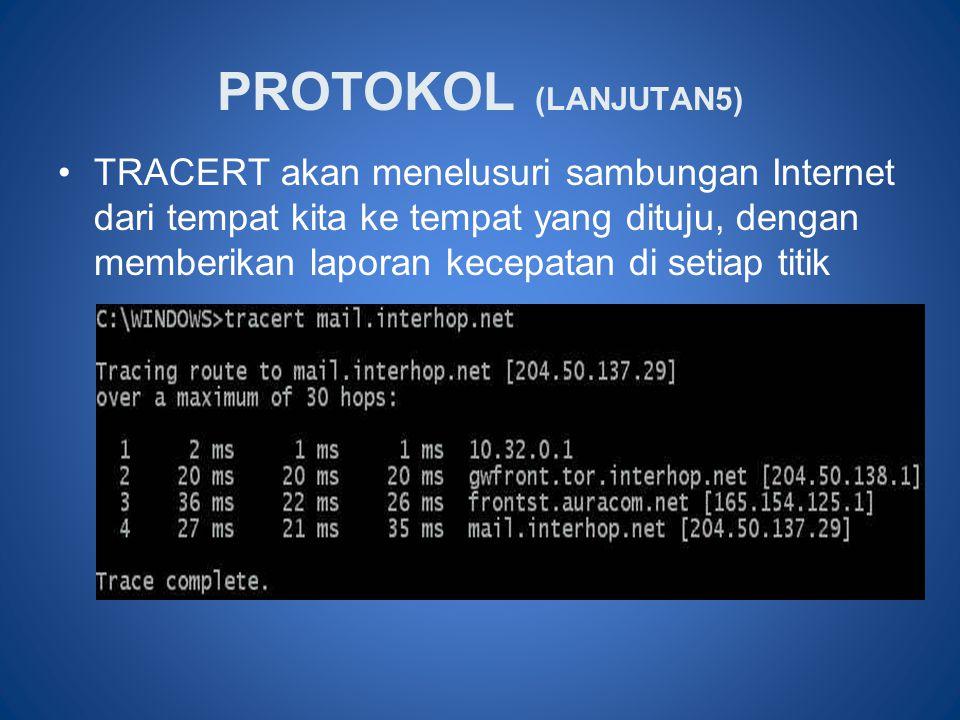 •TRACERT akan menelusuri sambungan Internet dari tempat kita ke tempat yang dituju, dengan memberikan laporan kecepatan di setiap titik PROTOKOL (LANJ
