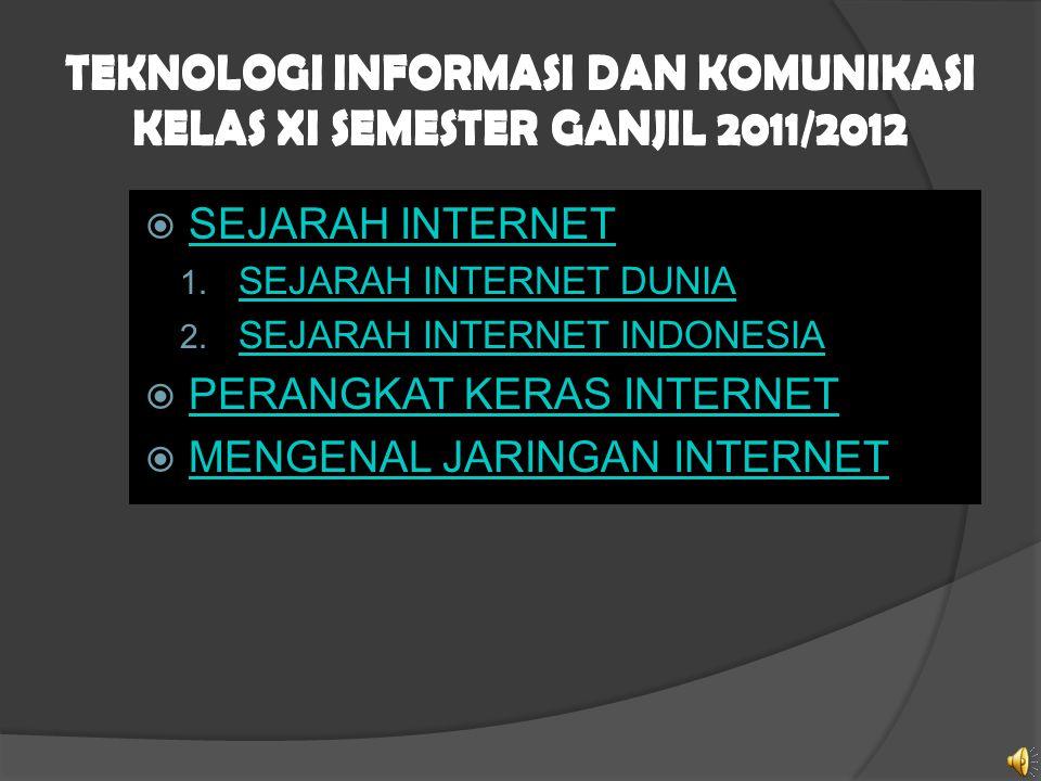 TEKNOLOGI INFORMASI DAN KOMUNIKASI KELAS XI SEMESTER GANJIL 2011/2012  SEJARAH INTERNET SEJARAH INTERNET 1. SEJARAH INTERNET DUNIA SEJARAH INTERNET D