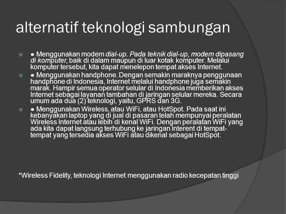 alternatif teknologi sambungan  ● Menggunakan modem dial-up. Pada teknik dial-up, modem dipasang di komputer, baik di dalam maupun di luar kotak komp