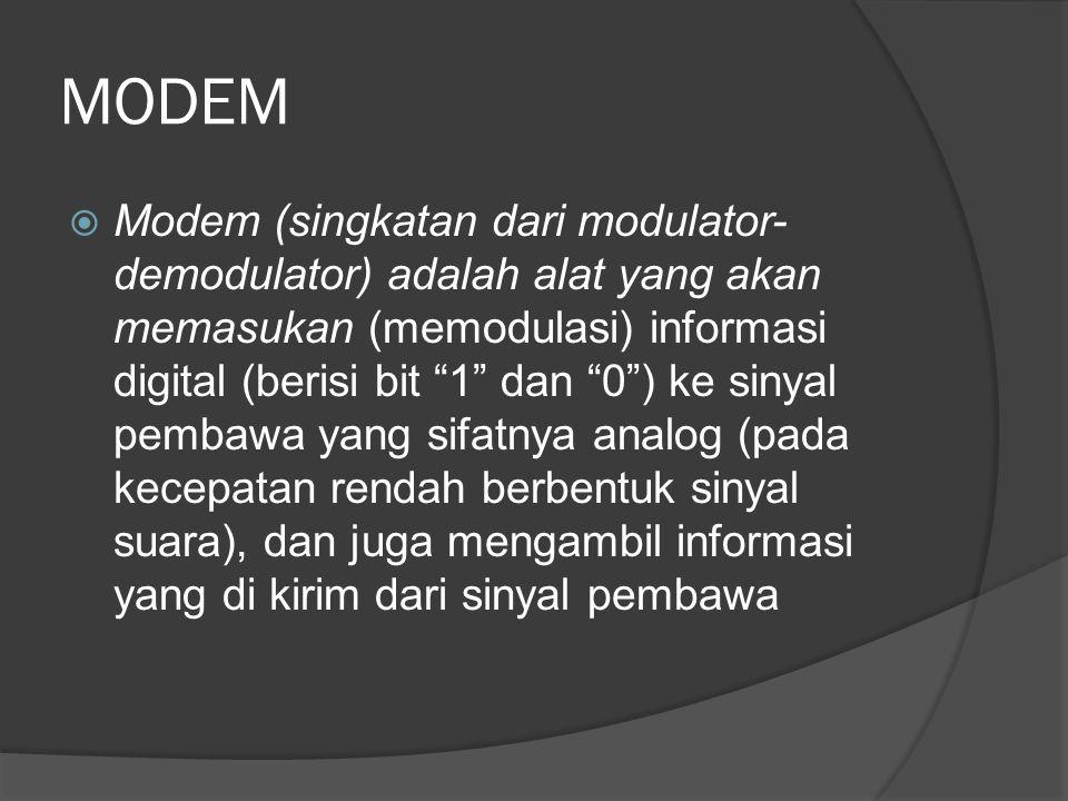 """MODEM  Modem (singkatan dari modulator- demodulator) adalah alat yang akan memasukan (memodulasi) informasi digital (berisi bit """"1"""" dan """"0"""") ke sinya"""