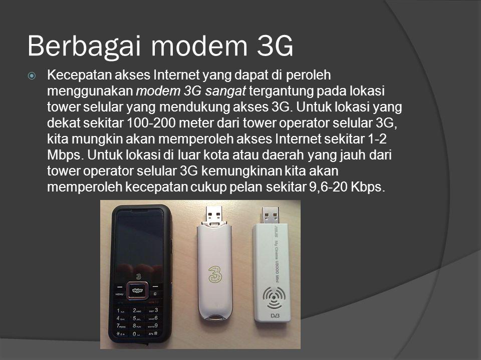 Berbagai modem 3G  Kecepatan akses Internet yang dapat di peroleh menggunakan modem 3G sangat tergantung pada lokasi tower selular yang mendukung aks