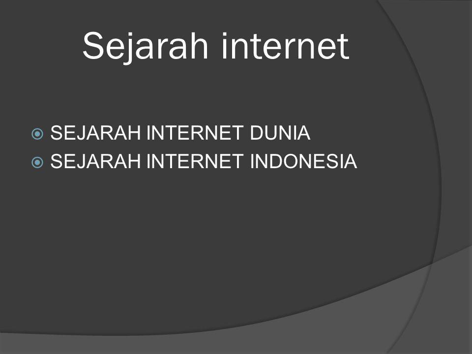 Sejarah internet  SEJARAH INTERNET DUNIA  SEJARAH INTERNET INDONESIA