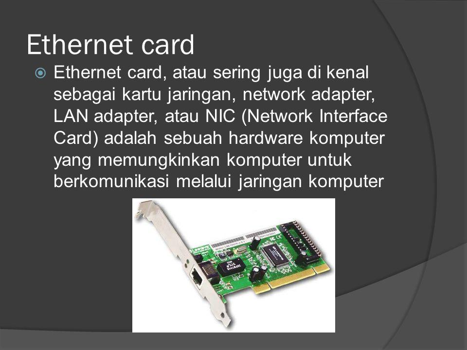 Ethernet card  Ethernet card, atau sering juga di kenal sebagai kartu jaringan, network adapter, LAN adapter, atau NIC (Network Interface Card) adala