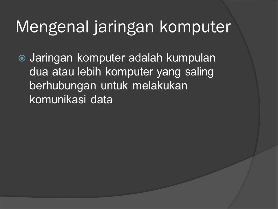 Mengenal jaringan komputer  Jaringan komputer adalah kumpulan dua atau lebih komputer yang saling berhubungan untuk melakukan komunikasi data