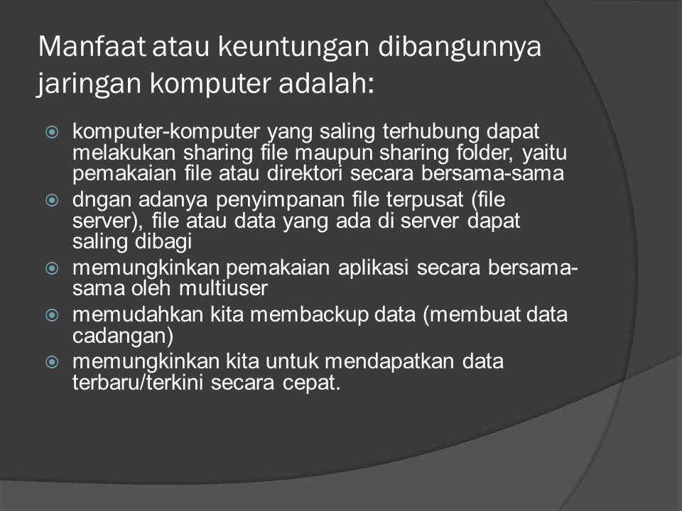 Manfaat atau keuntungan dibangunnya jaringan komputer adalah:  komputer-komputer yang saling terhubung dapat melakukan sharing file maupun sharing fo