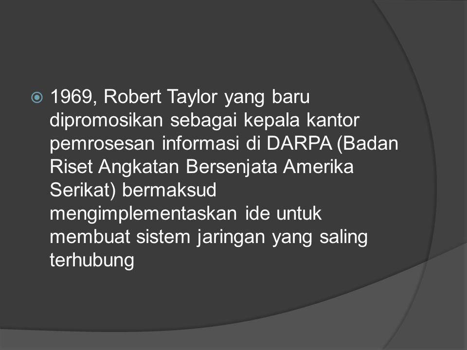  1969, Robert Taylor yang baru dipromosikan sebagai kepala kantor pemrosesan informasi di DARPA (Badan Riset Angkatan Bersenjata Amerika Serikat) ber