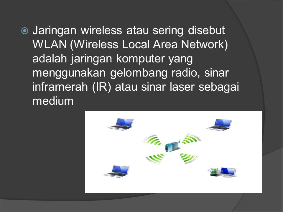  Jaringan wireless atau sering disebut WLAN (Wireless Local Area Network) adalah jaringan komputer yang menggunakan gelombang radio, sinar inframerah