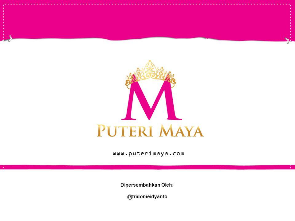 Dipersembahkan Oleh: @tridomeidyanto www.puterimaya.com