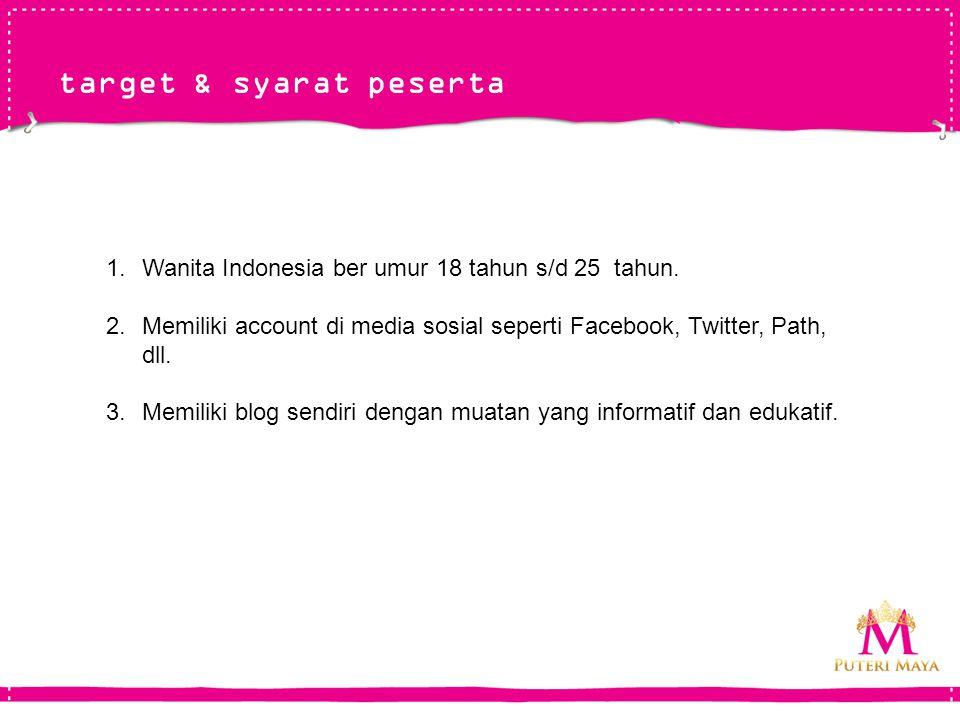 target & syarat peserta 1.Wanita Indonesia ber umur 18 tahun s/d 25 tahun.