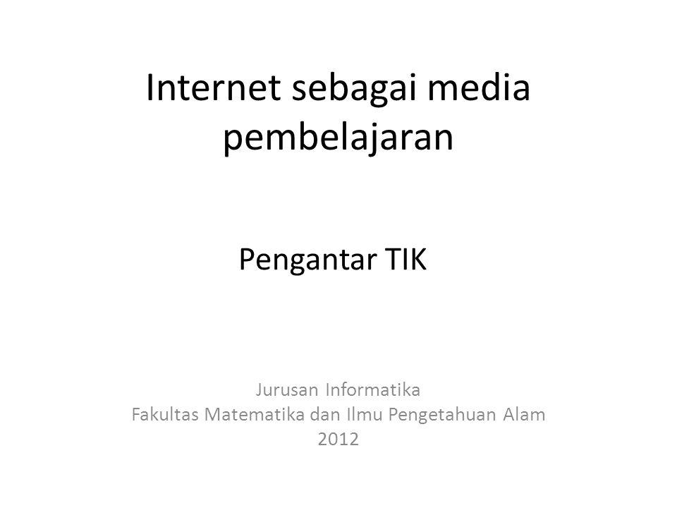 Internet sebagai media pembelajaran Jurusan Informatika Fakultas Matematika dan Ilmu Pengetahuan Alam 2012 Pengantar TIK