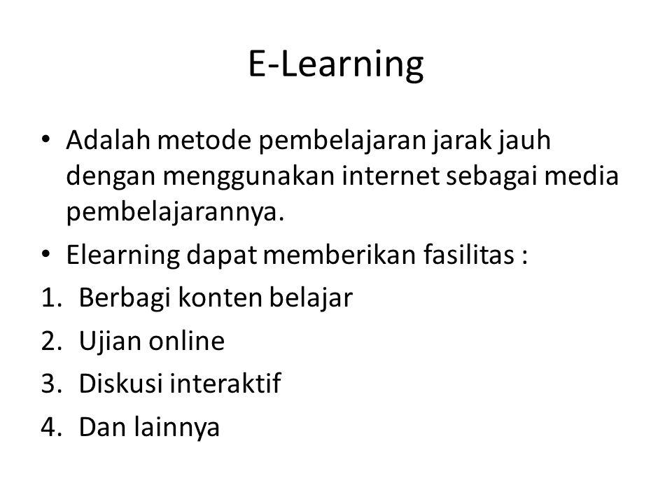 E-Learning • Adalah metode pembelajaran jarak jauh dengan menggunakan internet sebagai media pembelajarannya.