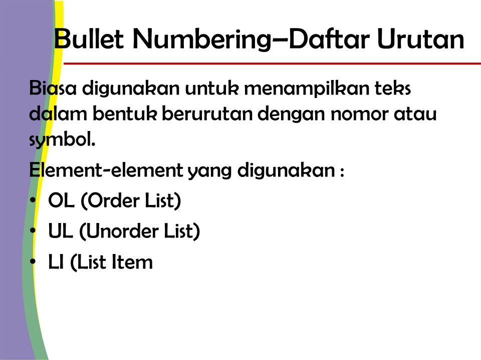Element dalam Bullet Numbering • OL (Order List) – Untuk membuat daftar urut dgn nomor.
