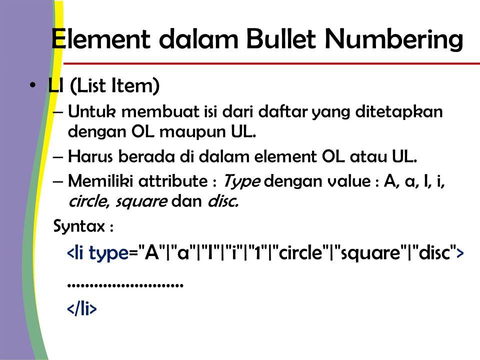 Element dalam Bullet Numbering • LI (List Item) – Untuk membuat isi dari daftar yang ditetapkan dengan OL maupun UL.