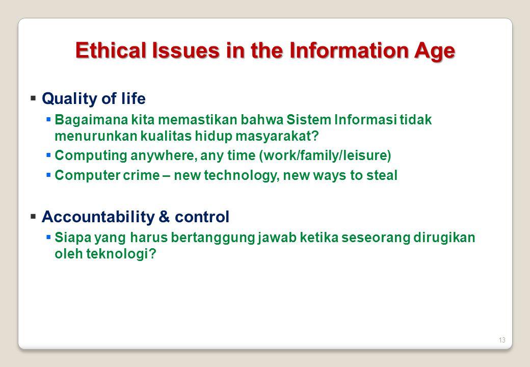 13  Quality of life  Bagaimana kita memastikan bahwa Sistem Informasi tidak menurunkan kualitas hidup masyarakat?  Computing anywhere, any time (wo